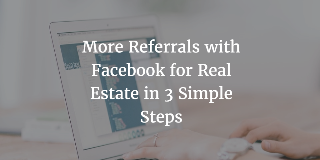 Facebook for Real Estate: 3 Simple Steps to Grow Your Real Estate Business