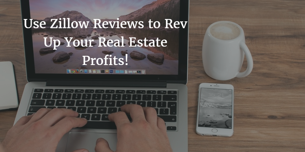 Use Zillow Reviews to Rev Up Your Real Estate Profits!