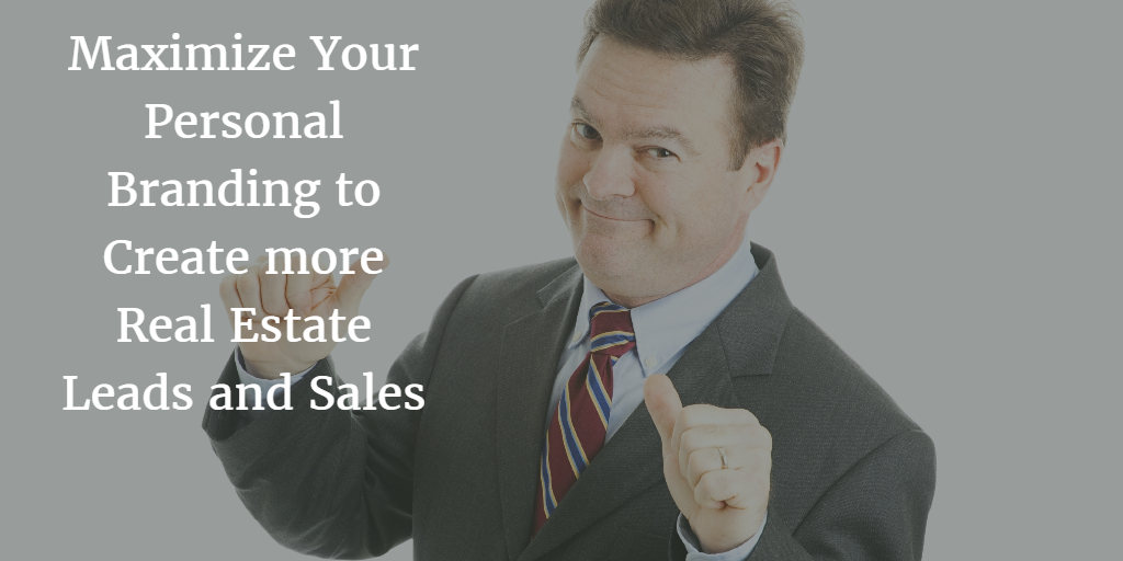 Maximize Your Personal Branding to Create more Real Estate Leads and Sales