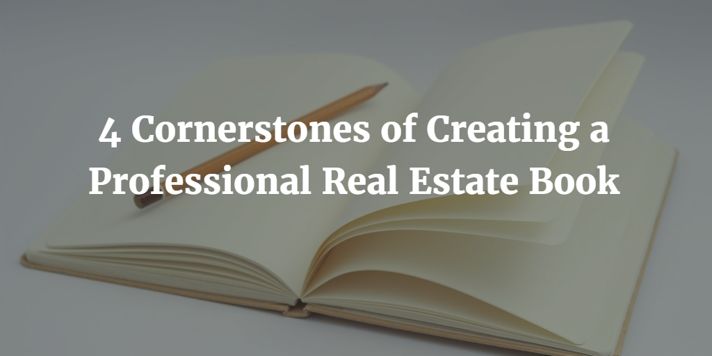 4 Cornerstones for Creating a Professional Real Estate Book
