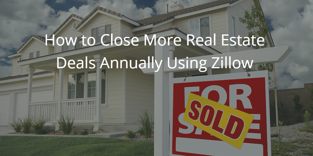 How to Use Zillow to Close More Real Estate Deals Annually