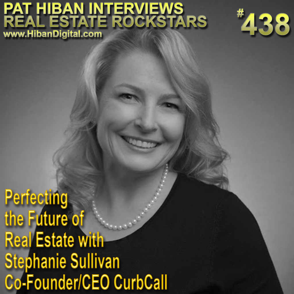 438: Perfecting the Future of Real Estate with Stephanie Sullivan Co-Founder/CEO CurbCall