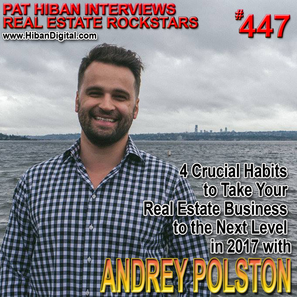 447: 4 Crucial Habits to Take Your Real Estate Business to the Next Level in 2017 with Andrey Polston
