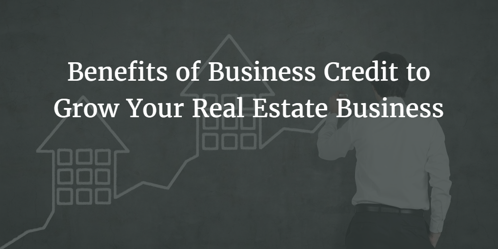 Benefits of Business Credit for Real Estate Agents Looking to Grow Their Business or Build a Team
