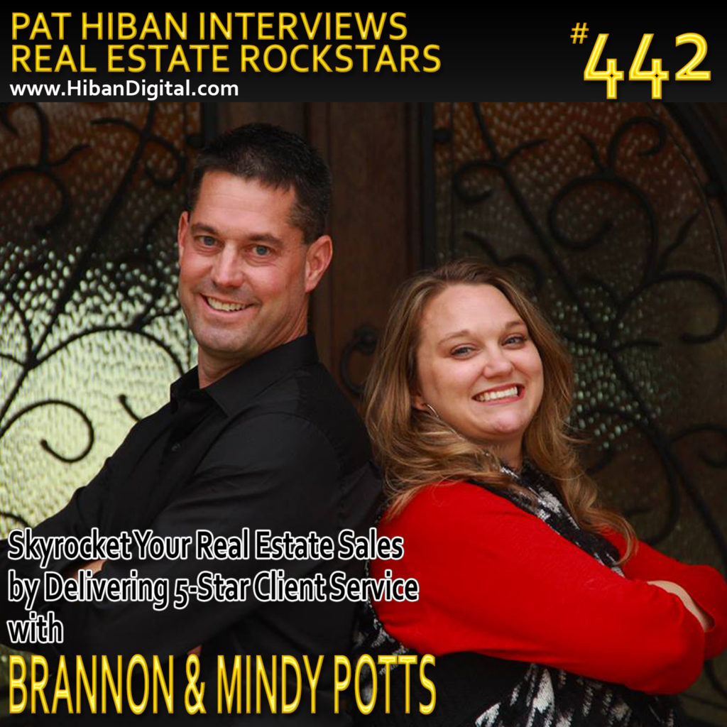 442: Skyrocket Your Real Estate Sales by Delivering 5-Star Client Service with Brannon and Mindy Potts