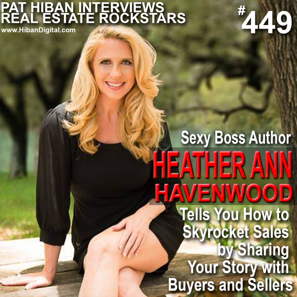 449: Sexy Boss Author Heather Ann Havenwood Tells You How to Skyrocket Sales by Sharing Your Story with Buyers and Sellers