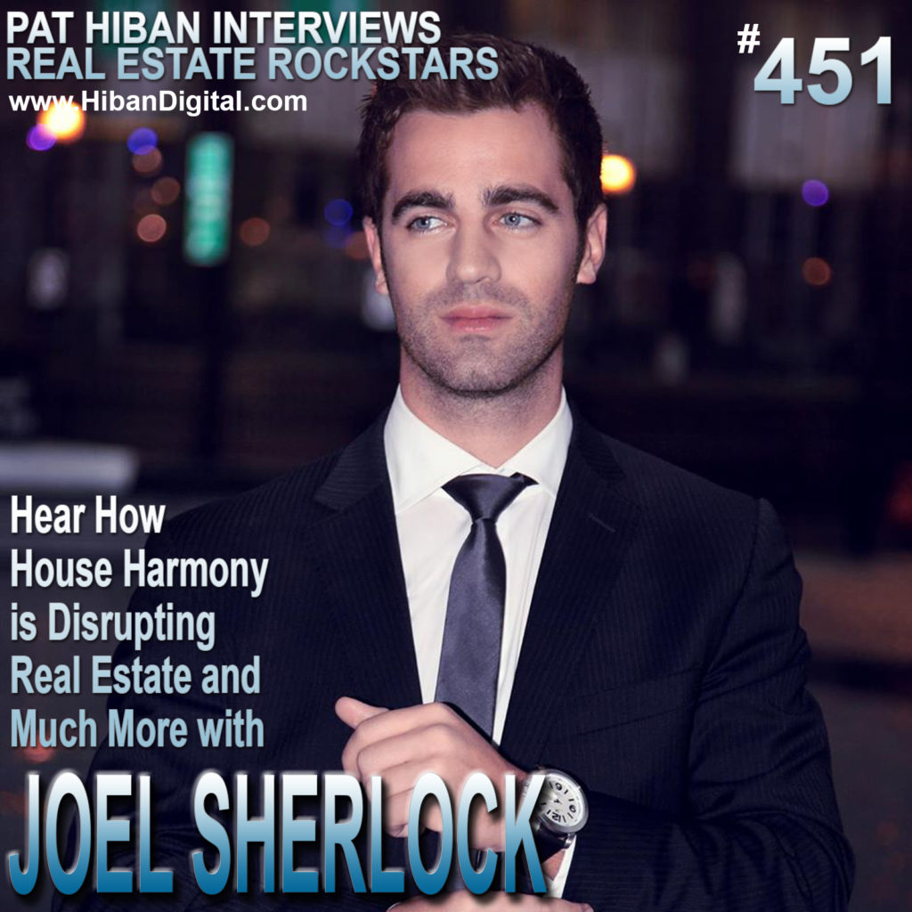451: Hear How House Harmony is Disrupting Real Estate and Much More with Joel Sherlock