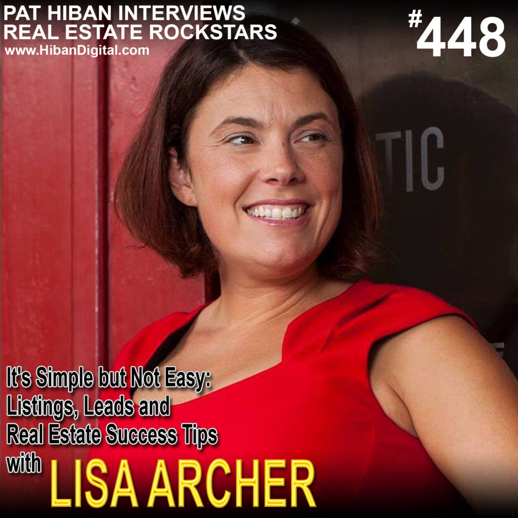 448: It's Simple but Not Easy: Listings, Leads and Real Estate Success Tips with Lisa Archer