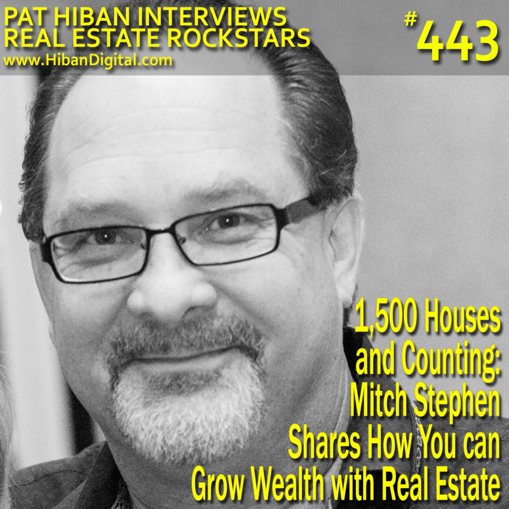 443: 1,500 Houses and Counting: Mitch Stephen Shares How You can Grow Wealth with Real Estate
