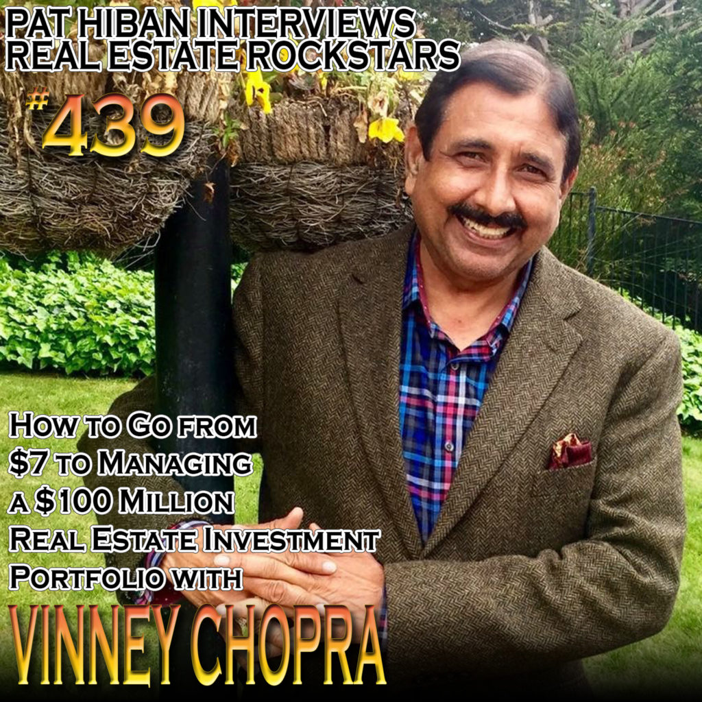 439: How to Go from $7 to Managing a $100 Million Real Estate Investment Portfolio with Vinney Chopra
