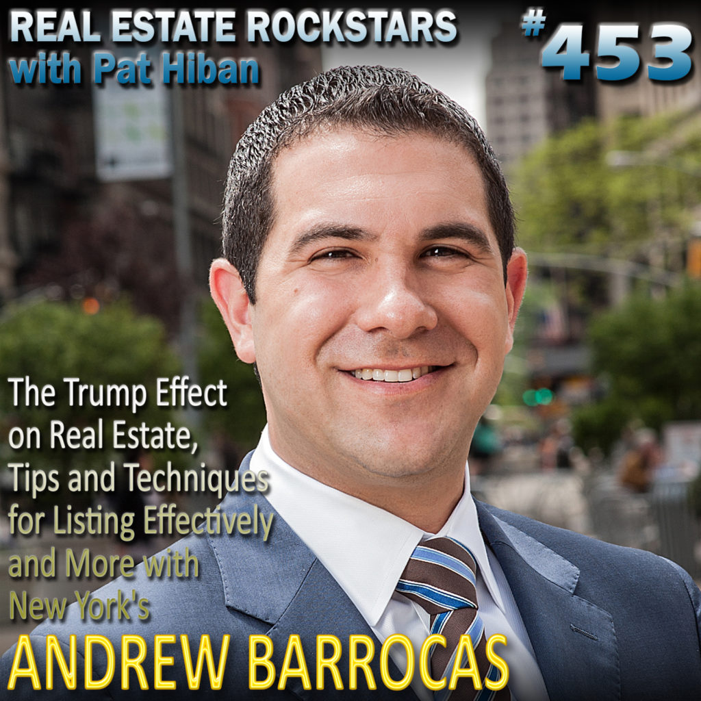 453: The Trump Effect on Real Estate, Tips and Techniques for Listing Effectively and More with New York's Andrew Barrocas