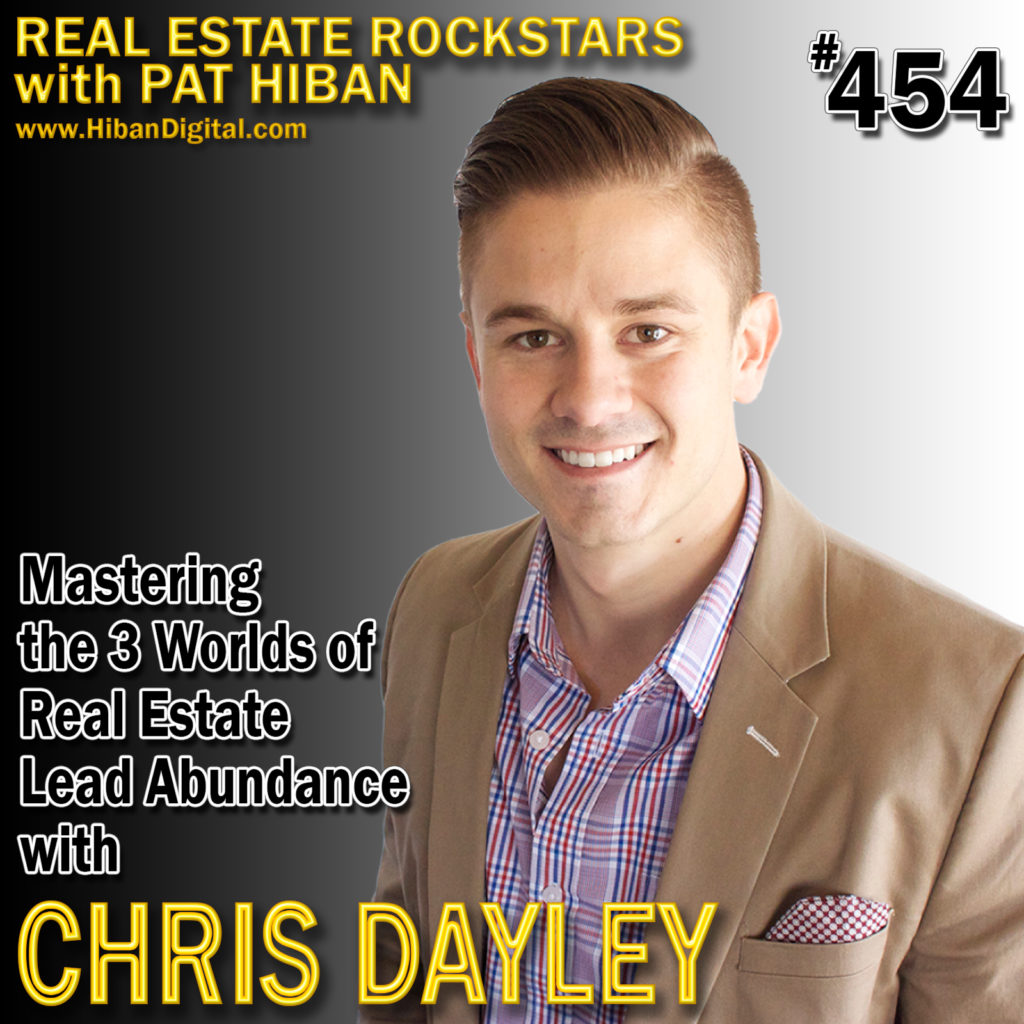 454: Mastering the 3 Worlds of Real Estate Lead Abundance with Chris Dayley