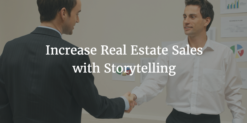Increase Real Estate Sales and Grow Your Real Estate Income with Storytelling for Sales