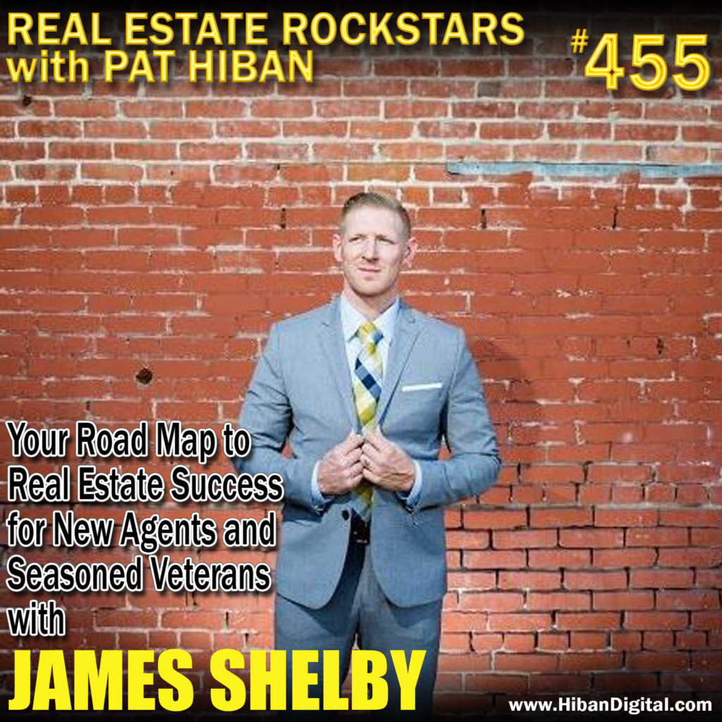455: Your Road Map to Real Estate Success for New Agents and Seasoned Veterans with James Shelby