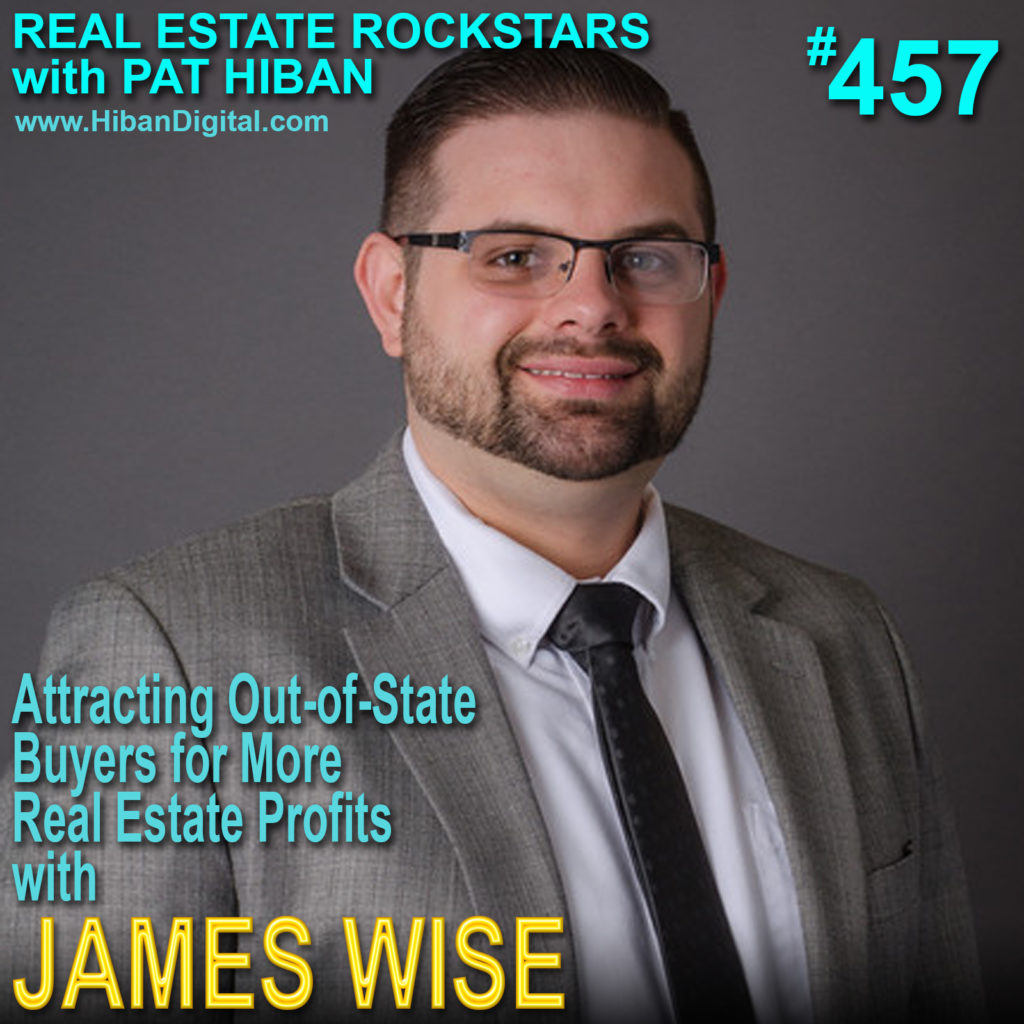 457: Attracting Out-of-State Buyers for More Real Estate Profits with James Wise