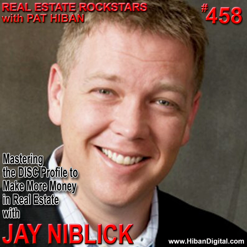 458: Mastering the DISC Profile to Make More Money in Real Estate with Jay Niblick