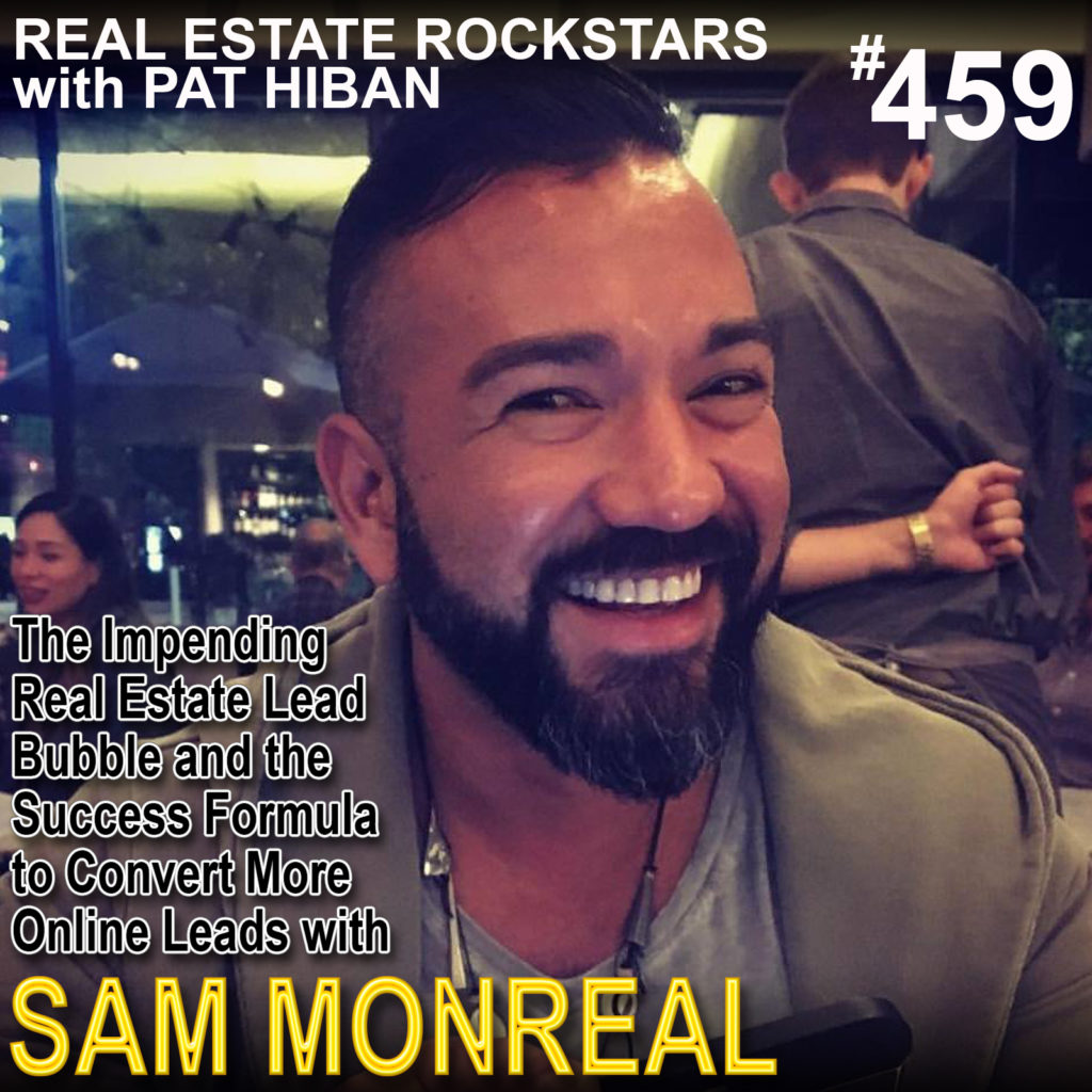 459: The Impending Real Estate Lead Bubble and the Success Formula to Convert More Online Leads with Sam Monreal