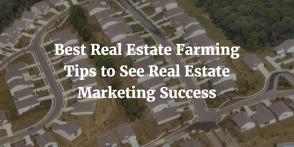 Best Real Estate Farming Tips to See Real Estate Marketing Success
