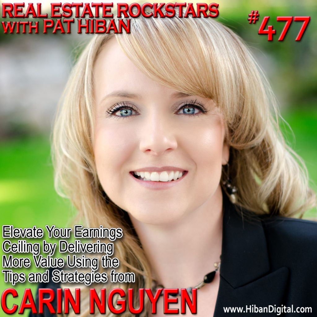 477: Elevate Your Earnings Ceiling by Delivering More Value Using the Tips and Strategies from Carin Nguyen