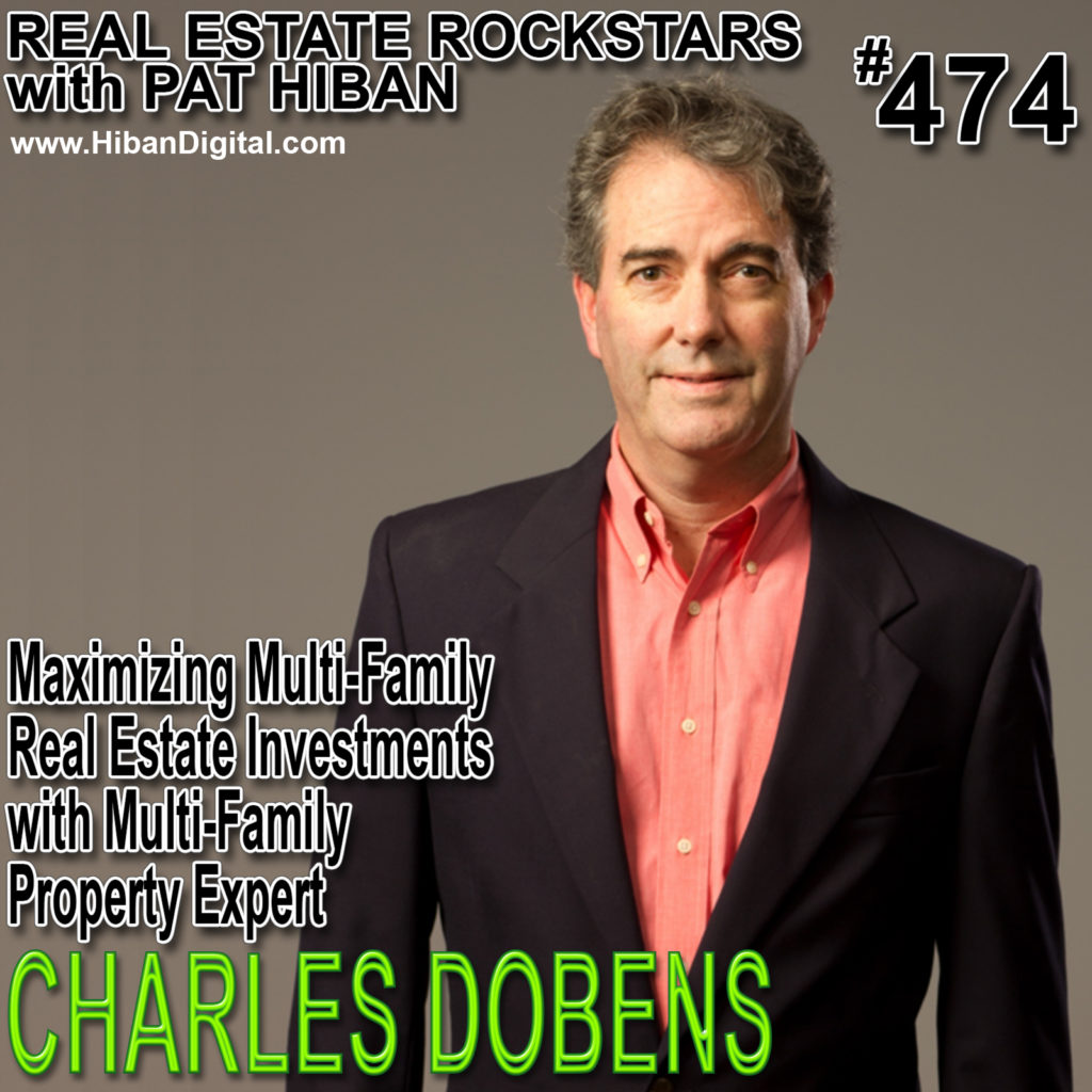 474: Maximizing Multi-Family Real Estate Investments with Multi-Family Property Expert Charles Dobens