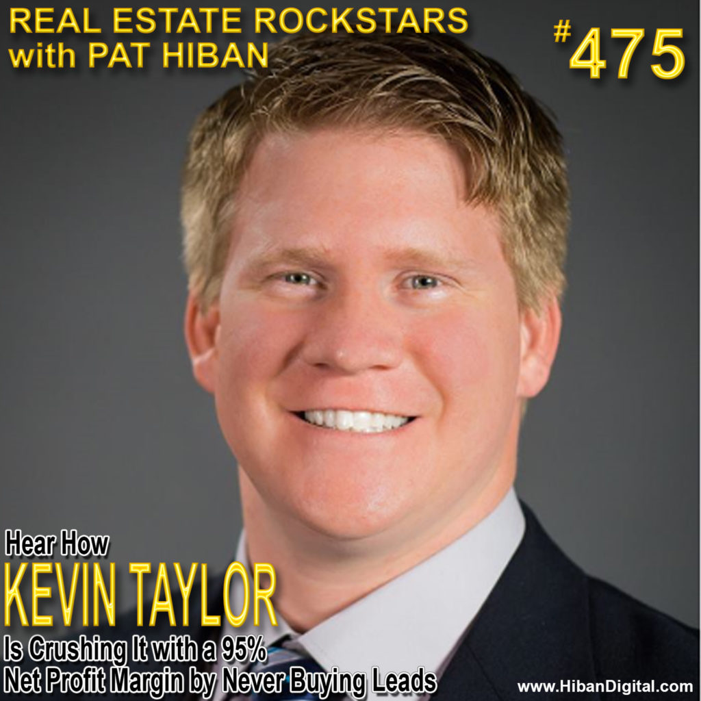 475: Hear How Kevin Taylor is Crushing It with a 95% Net Profit Margin by Never Buying Leads