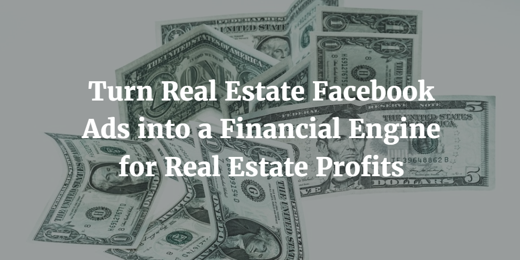 Simple 3-Phase System to Turn Real Estate Facebook Ads into a Financial Engine for Real Estate Profits