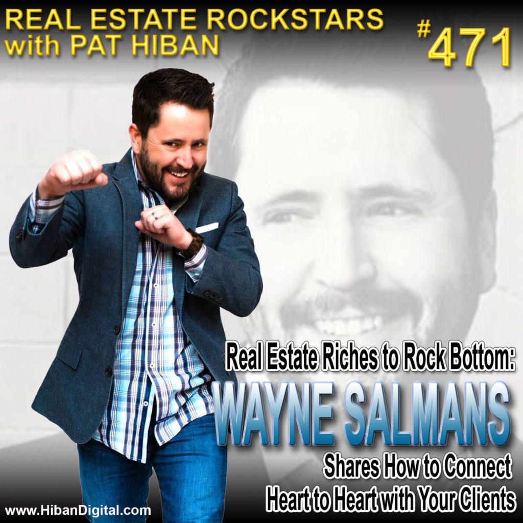 471: Real Estate Riches to Rock Bottom: Wayne Salmans Shares How to Connect Heart to Heart with Your Clients