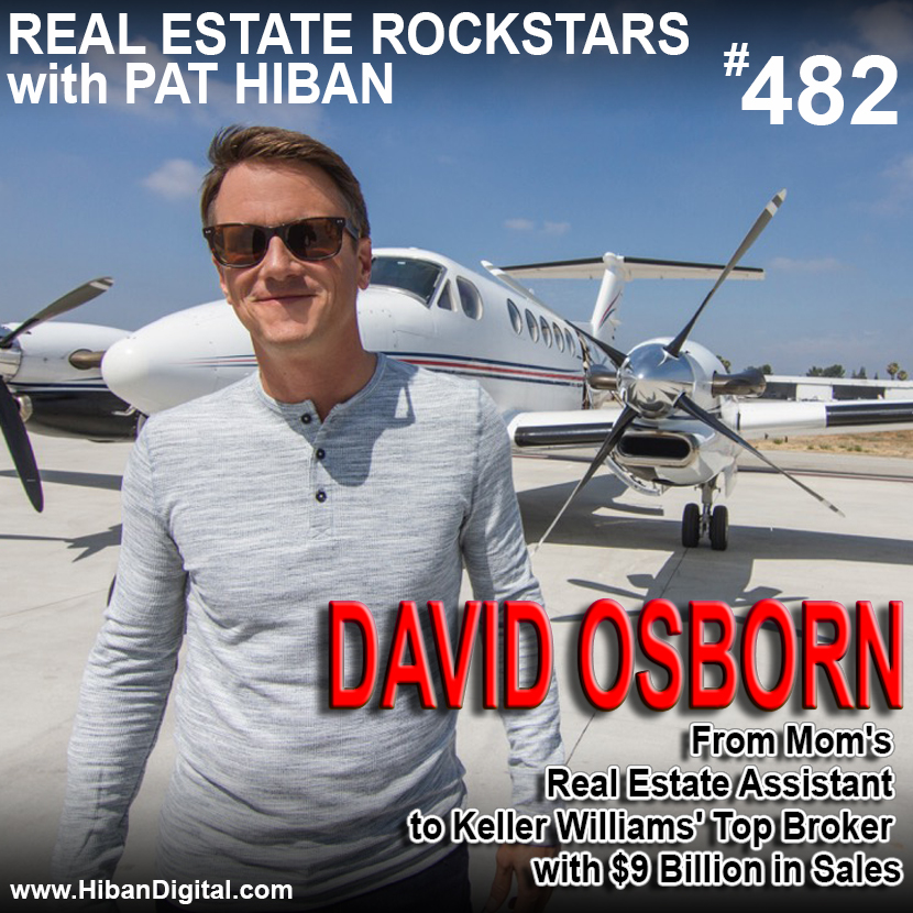 482: David Osborn: From Mom's Real Estate Assistant to Keller Williams' Top Broker with $9 Billion in Sales