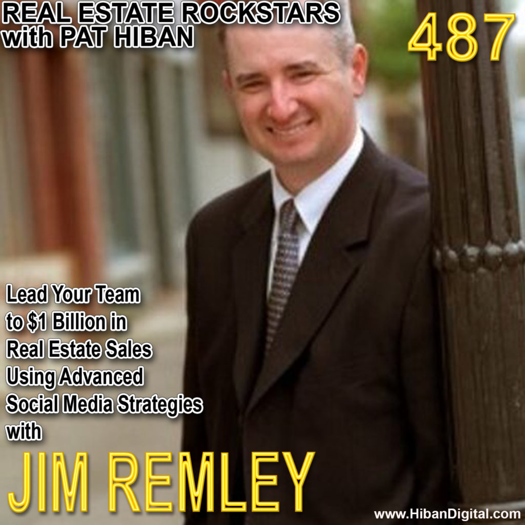 487: Lead Your Team to $1 Billion in Real Estate Sales Using Advanced Social Media Strategies with Jim Remley