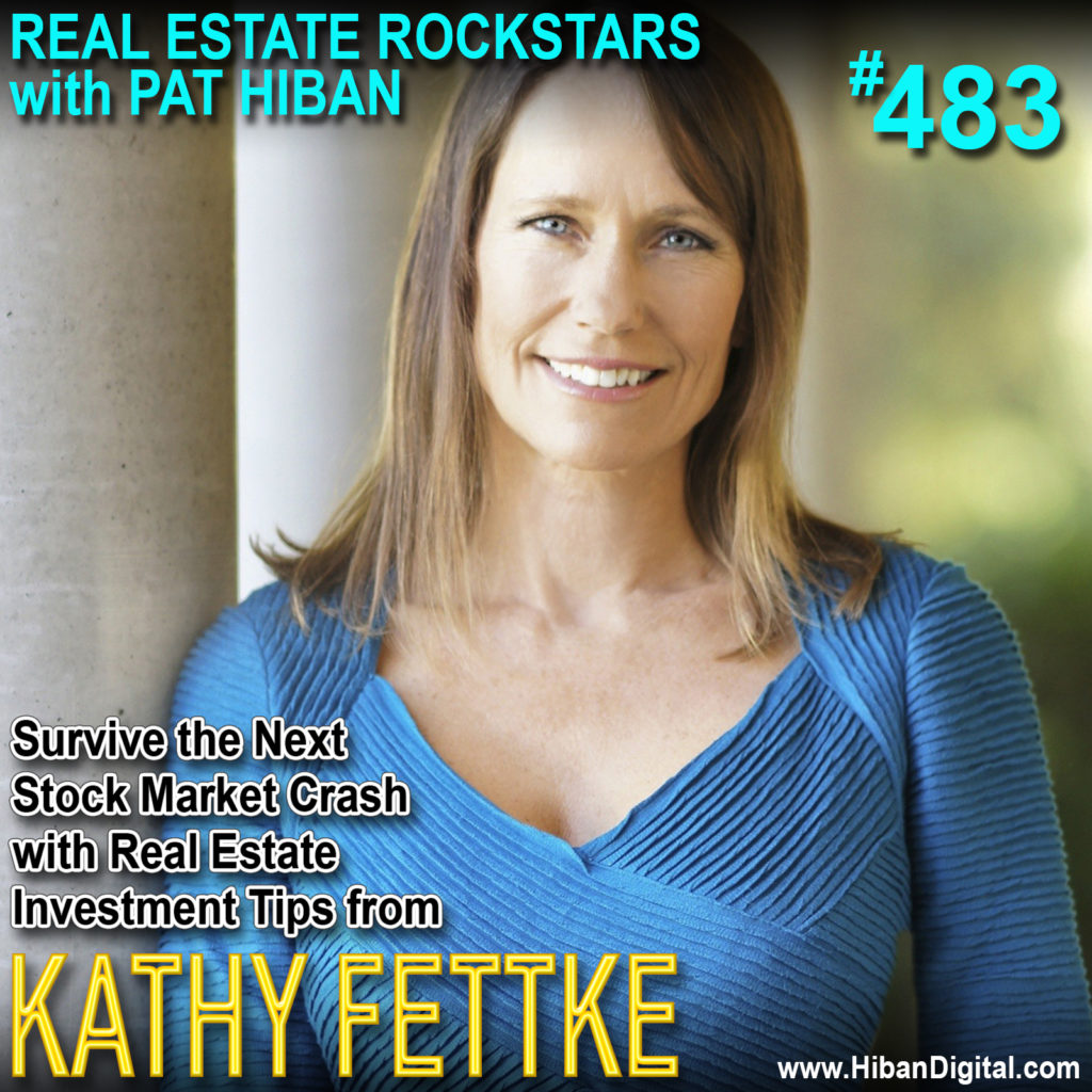 483: Survive the Next Stock Market Crash with Real Estate Investment Tips from Kathy Fettke