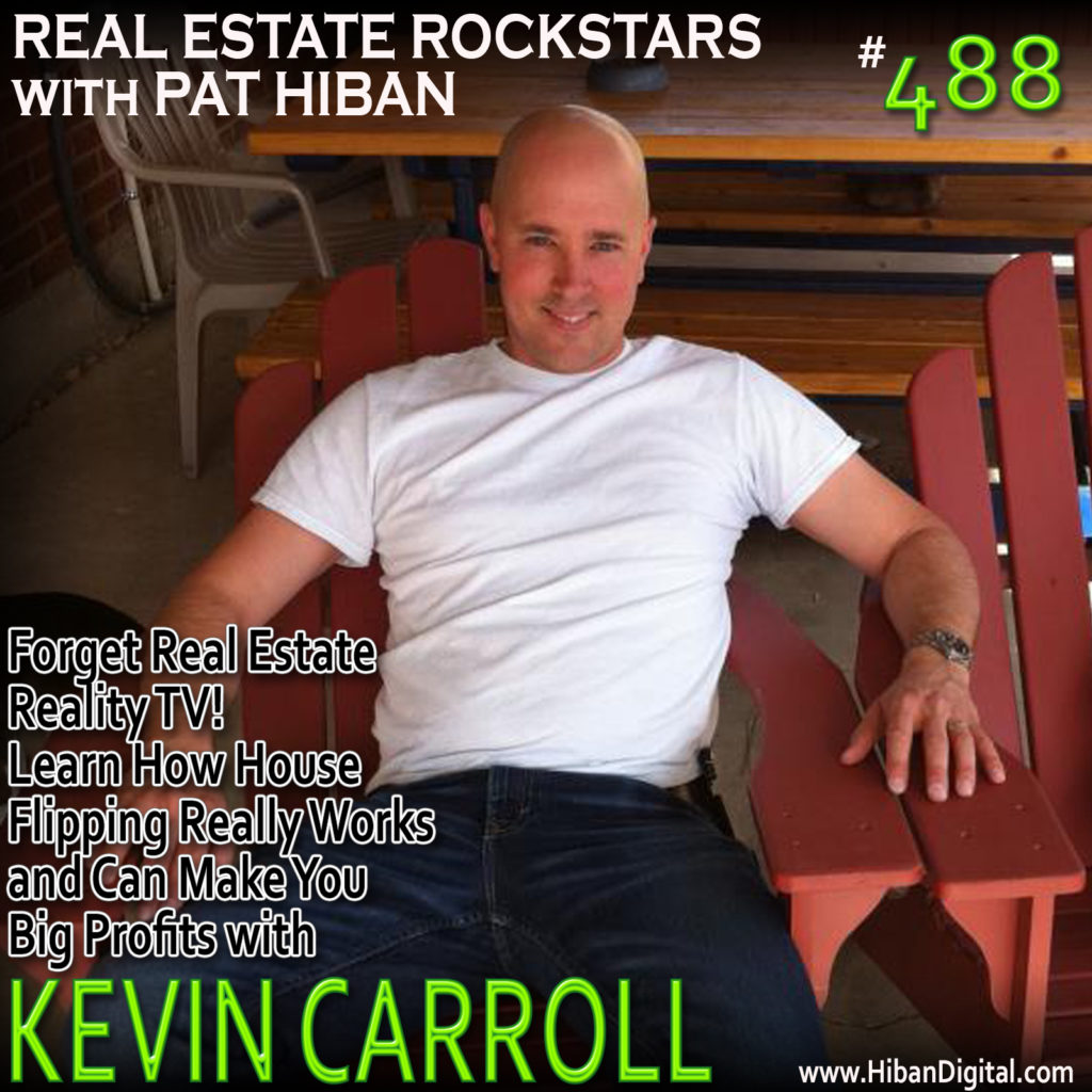 488: Forget Real Estate Reality TV! Learn How House Flipping Really Works and Can Make You Big Profits with Kevin Carroll