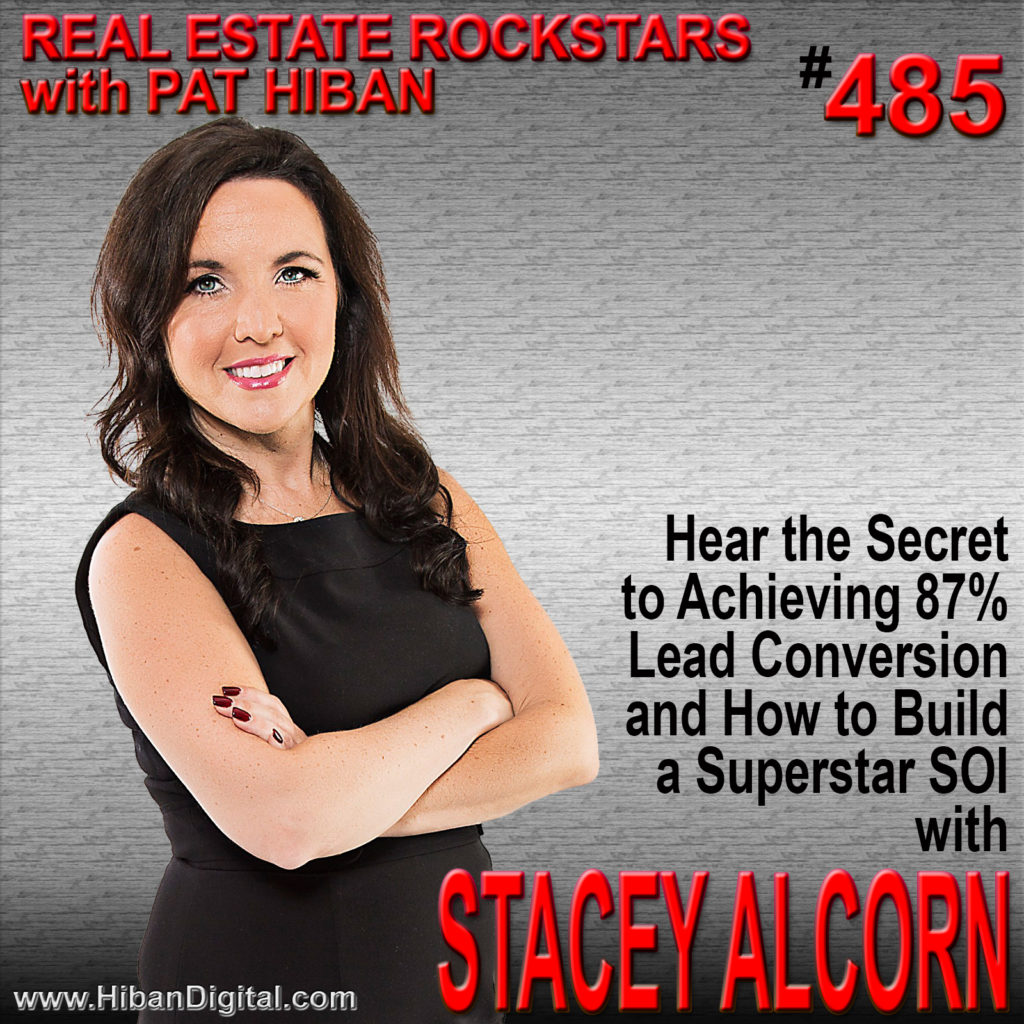 485: Hear the Secret to Achieving 87% Lead Conversion and How to Build a Superstar SOI with Stacey Alcorn