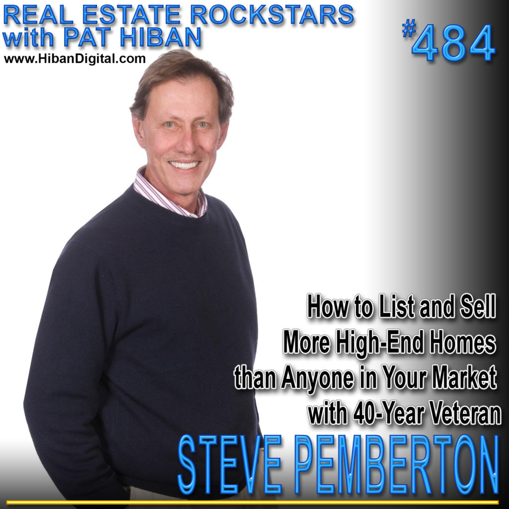 484: How to List and Sell More High-End Homes than Anyone in Your Market with 40-Year Veteran Steve Pemberton
