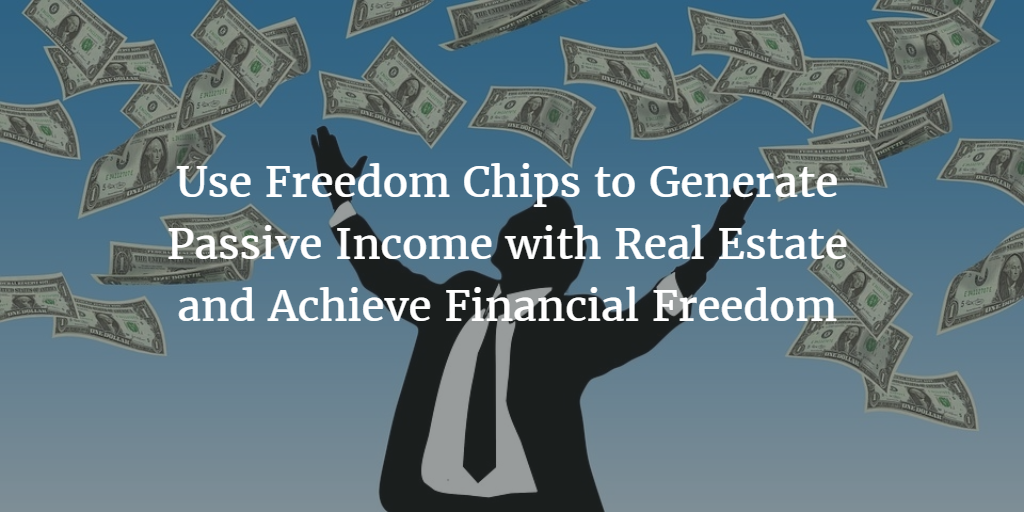 Use Freedom Chips to Generate Passive Income with Real Estate and Achieve Financial Freedom