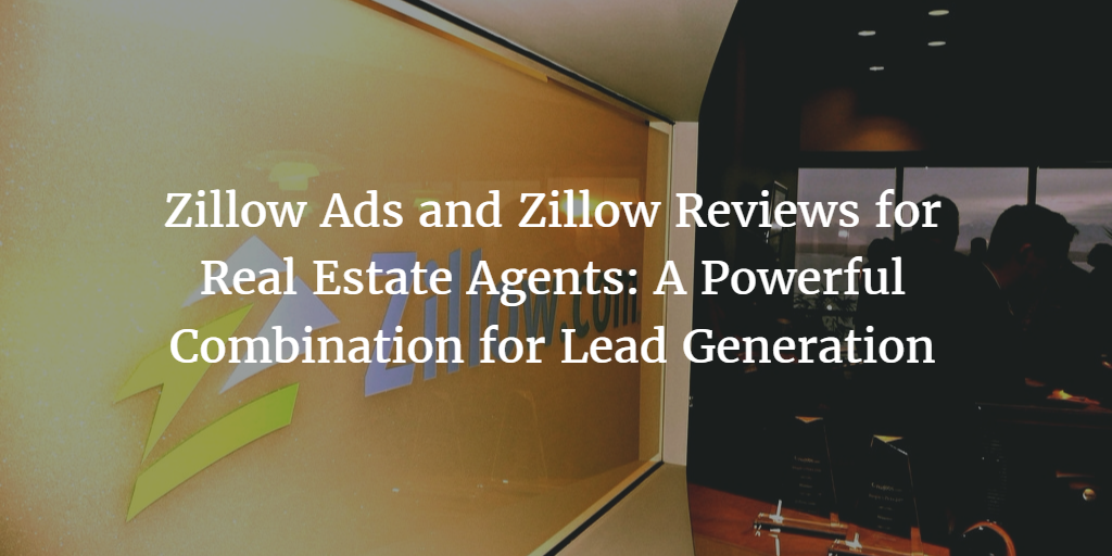 Zillow Ads and Zillow Reviews for Real Estate Agents: A Powerful Combination for Lead Generation