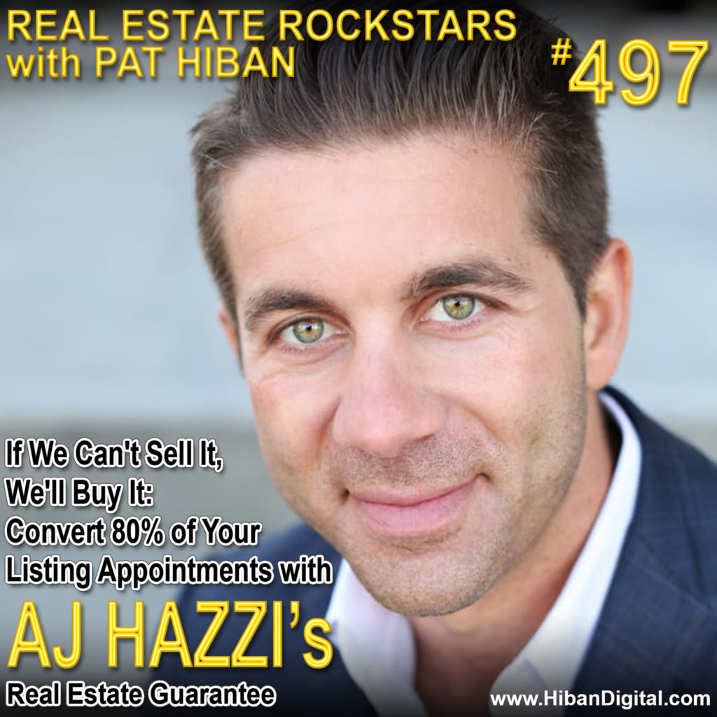 497: If We Can't Sell It, We'll Buy It: Convert 80% of Your Listing Appointments with AJ Hazzi's Real Estate Guarantee