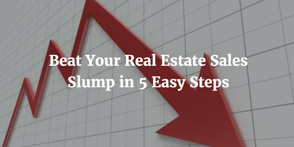 Beat Your Real Estate Sales Slump in 5 Easy Steps
