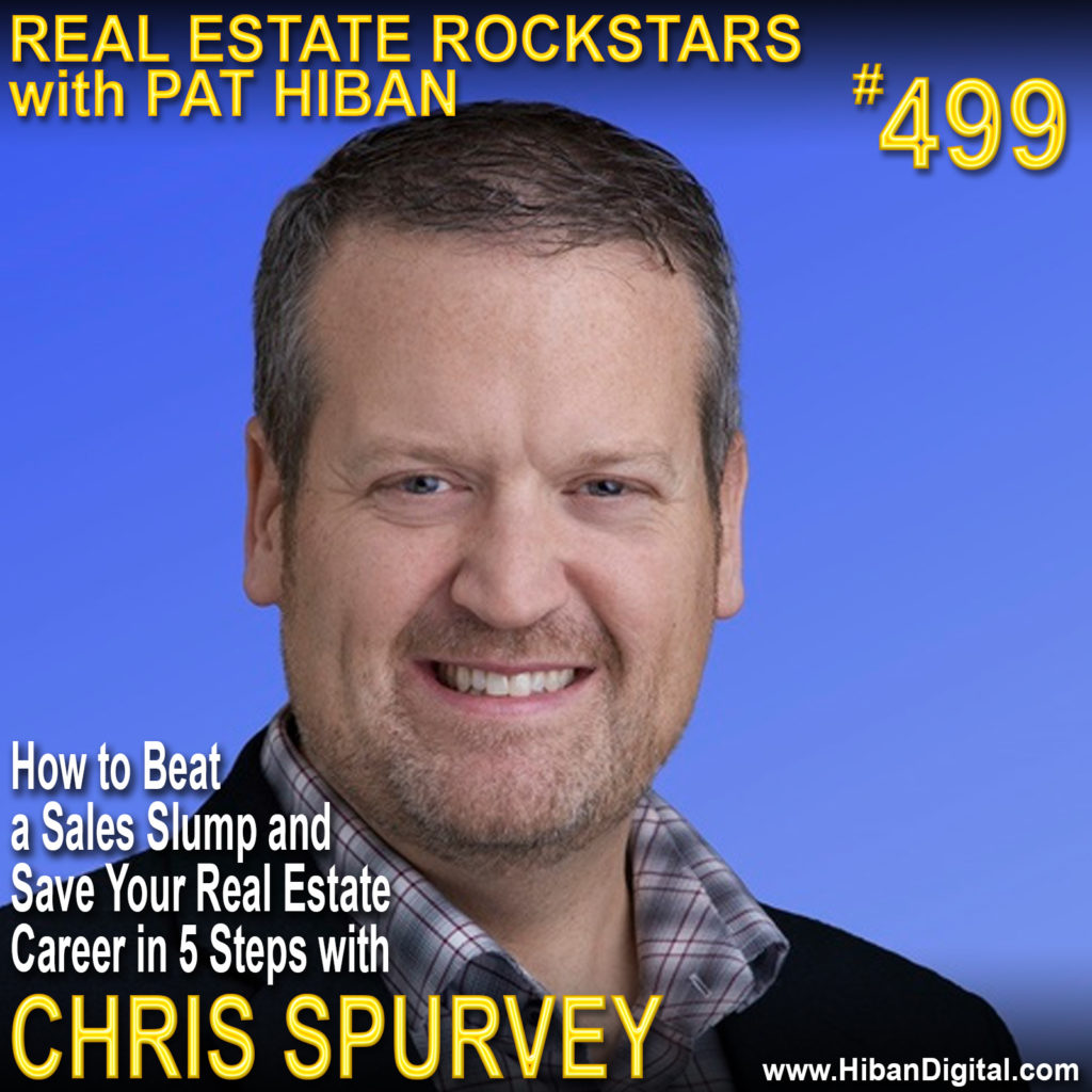499: How to Beat a Sales Slump and Save Your Real Estate Career in 5 Steps with Chris Spurvey