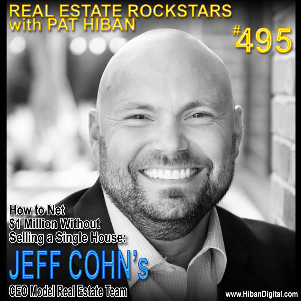 495: How to Net $1 Million Without Selling a Single House: Jeff Cohn's CEO Model Real Estate Team