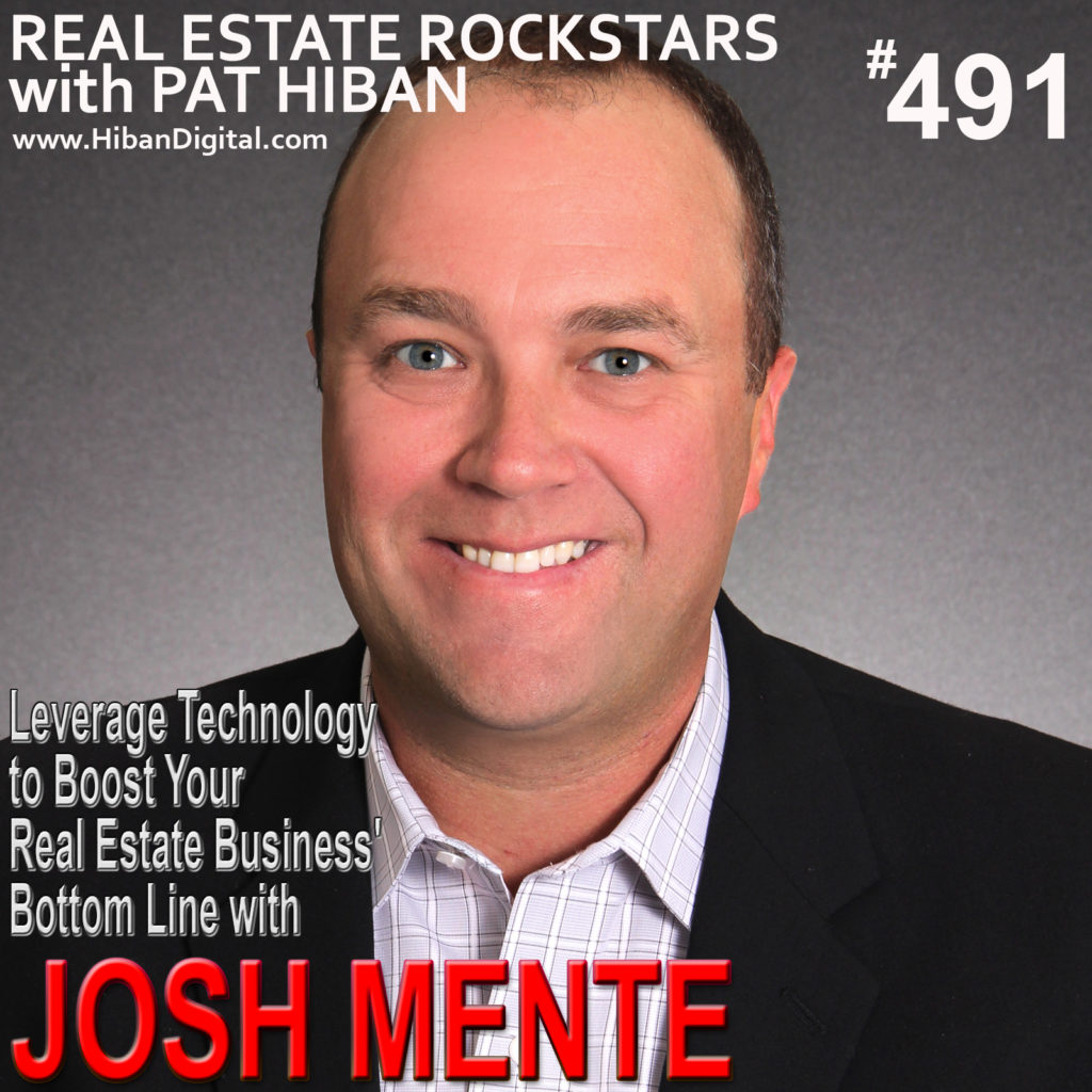 491: Leverage Technology to Boost Your Real Estate Business' Bottom Line with Josh Mente