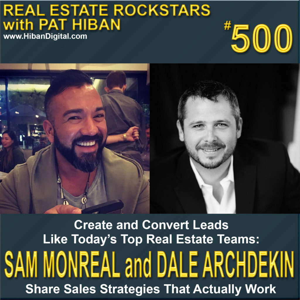 500: Create and Convert Leads Like Today's Top Real Estate Teams: Sam Monreal and Dale Archdekin Share Sales Strategies That Actually Work