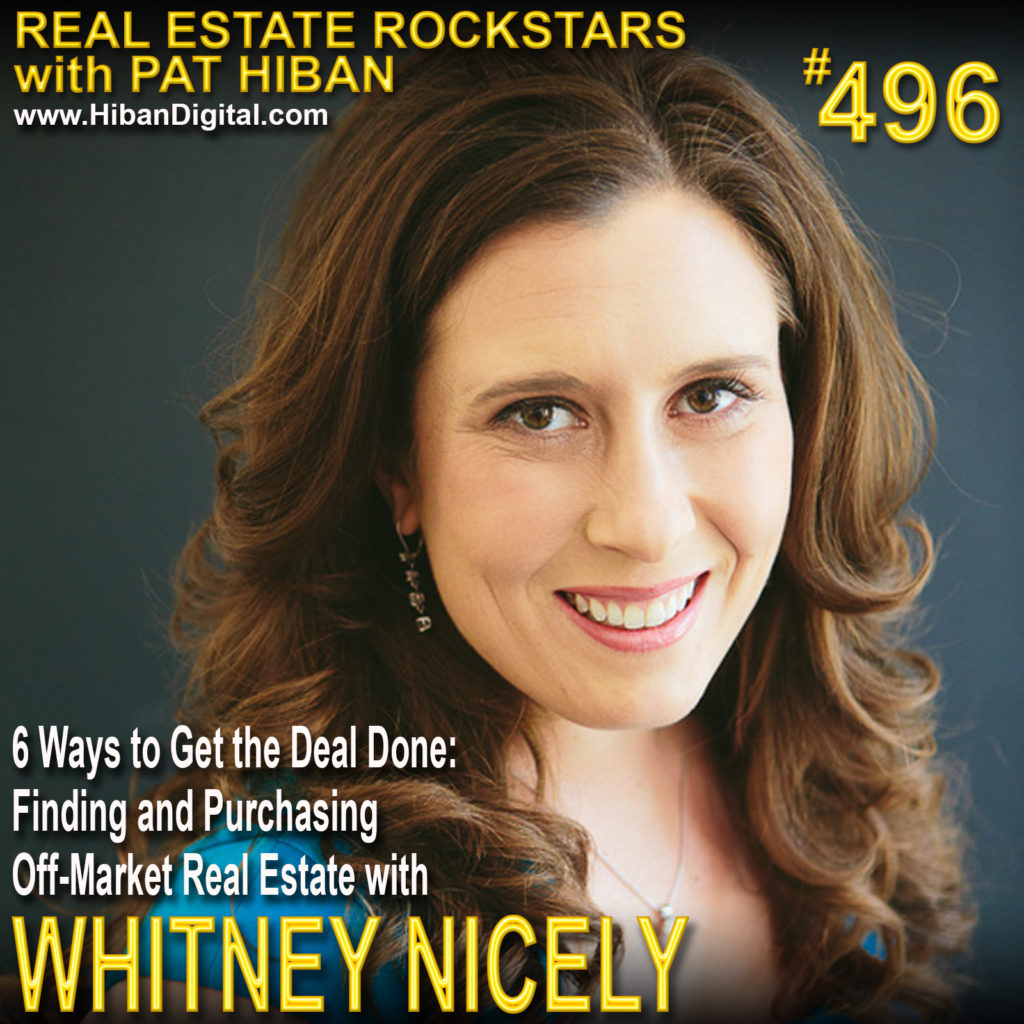 496: 6 Ways to Get the Deal Done: Finding and Purchasing Off-Market Real Estate with Whitney Nicely