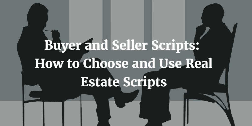 Buyer and Seller Scripts: How to Choose and Use Real Estate Scripts
