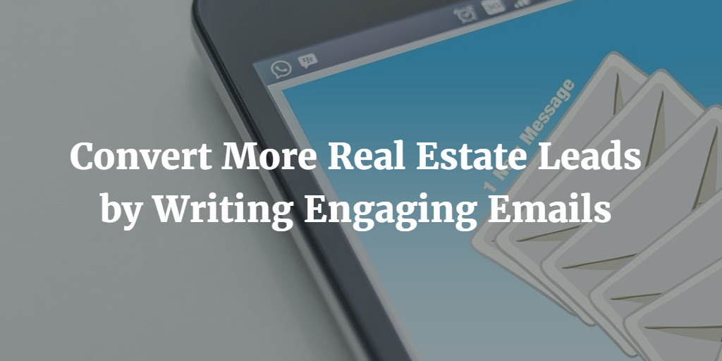 Convert More Real Estate Leads by Writing Engaging Emails