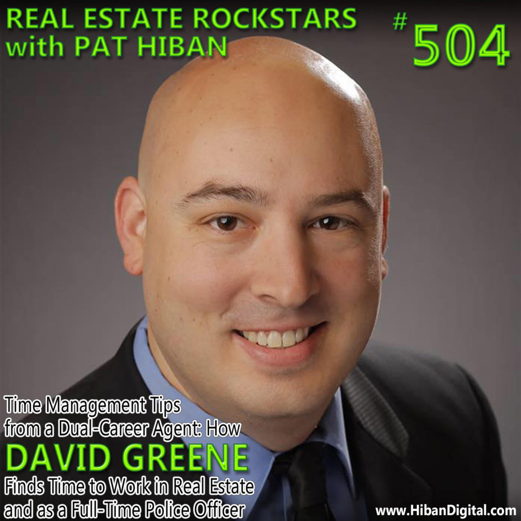 504: Time Management Tips from a Dual-Career Agent: How David Greene Finds Time to Work in Real Estate and as a Full-Time Police Officer