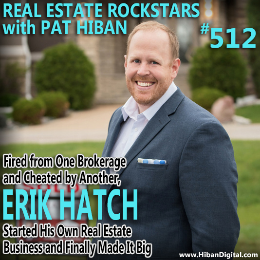 512: Fired from One Brokerage and Cheated by Another, Erik Hatch Started His Own Real Estate Business and Finally Made It Big