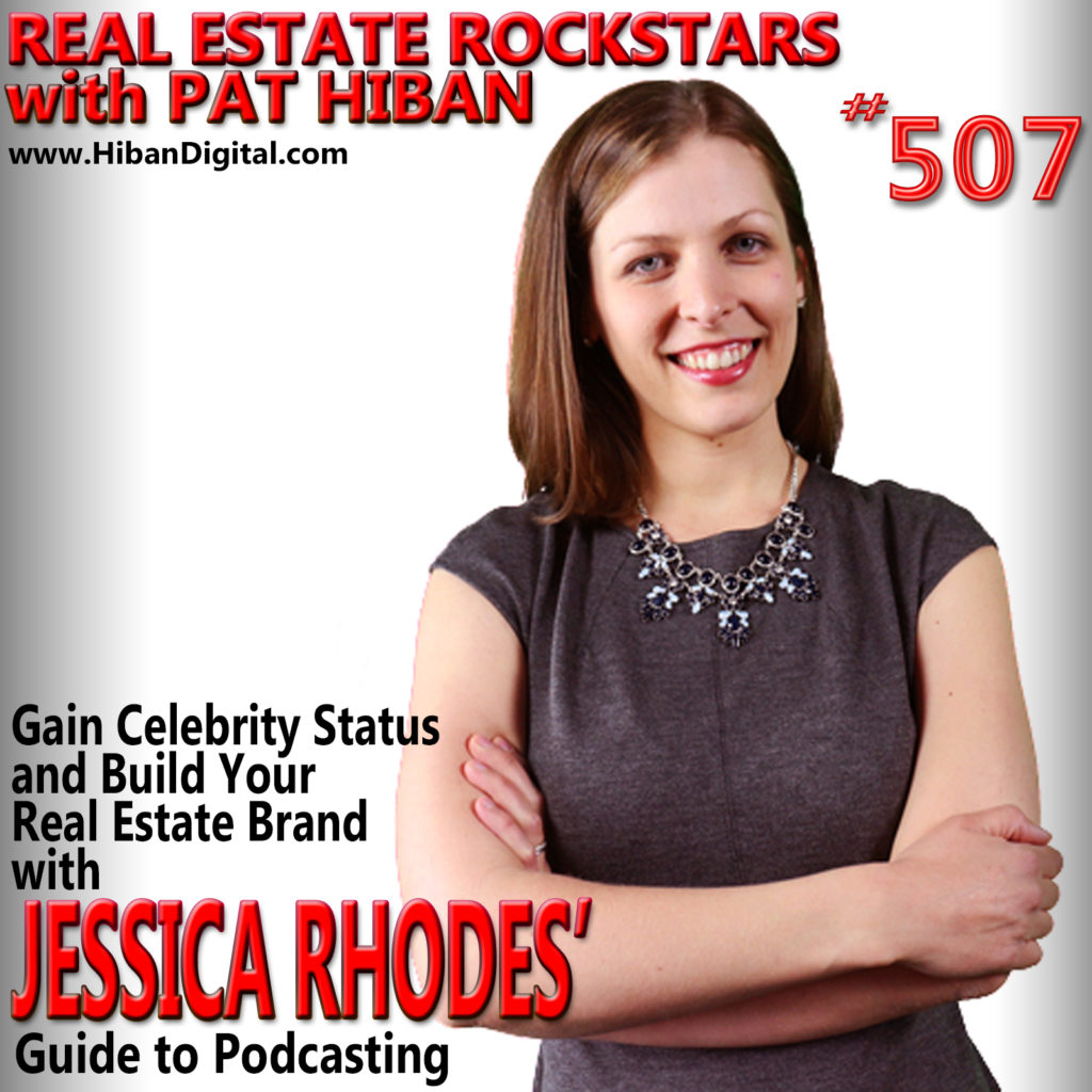 507: Gain Celebrity Status and Build Your Real Estate Brand with Jessica Rhodes' Guide to Podcasting