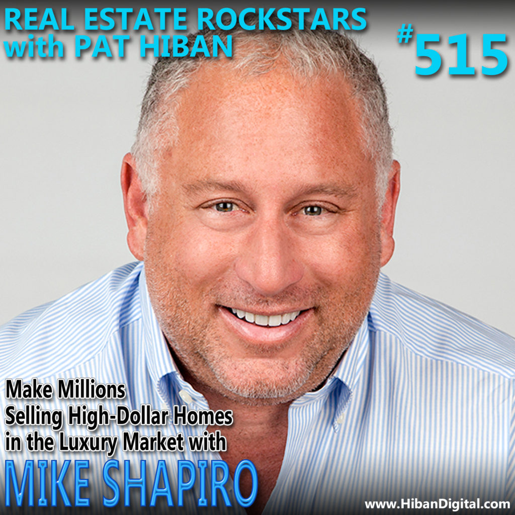 515: Make Millions Selling High-Dollar Homes in the Luxury Market with Mike Shapiro