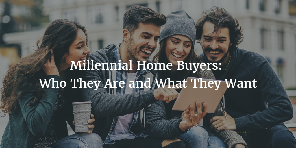 Millennial Home Buyers: Who They Are and What They Want
