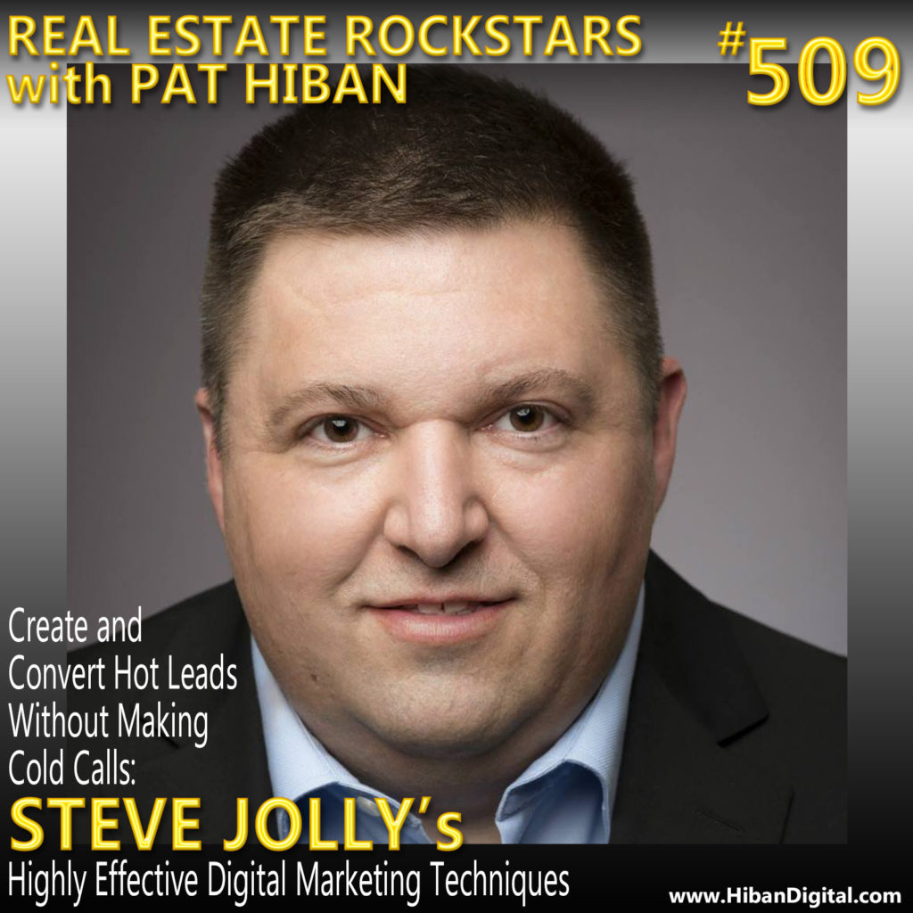509: Create and Convert Hot Leads Without Making Cold Calls: Steve Jolly's Highly Effective Digital Marketing Techniques
